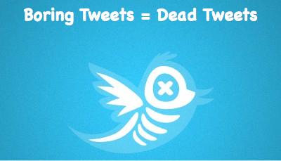 Boring tweets equals dead tweets